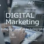 Digital Marketing: Đừng ngộ nhận và ảo tưởng phần 1