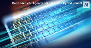 Danh sách các Agency nổi bật ở VN - Hybrid phần 3