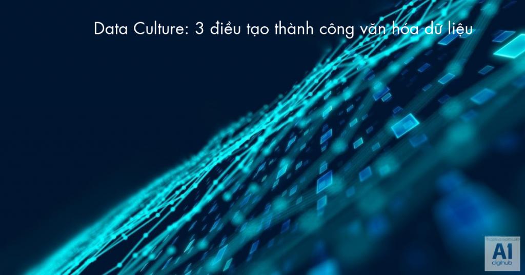 Data-Culture-3-điều-tạo-thành-công-văn-hóa-dữ-liệu
