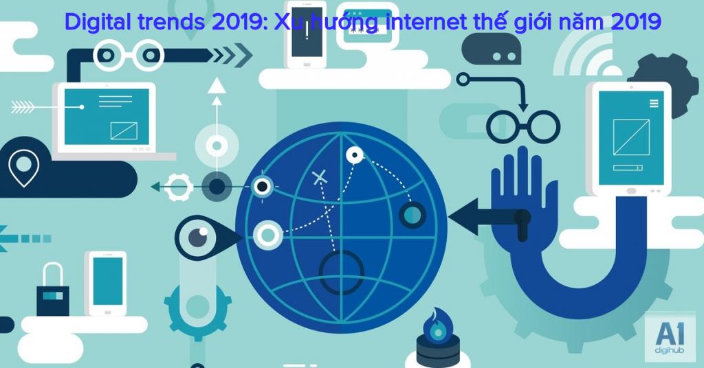 Digital trends 2019 Xu hướng internet thế giới năm 2019