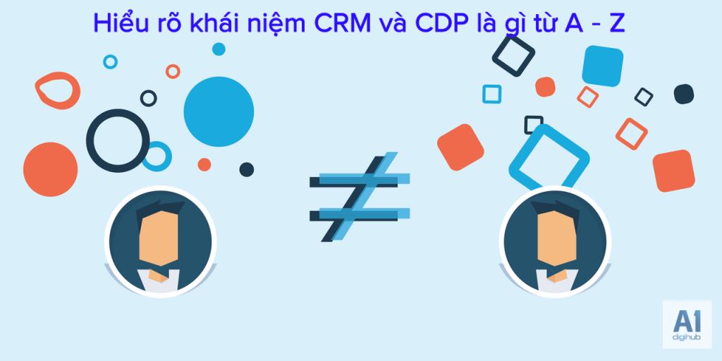 Hiểu-rõ-khái-niệm-CRM-và-CDP-là-gì-từ-A-Z