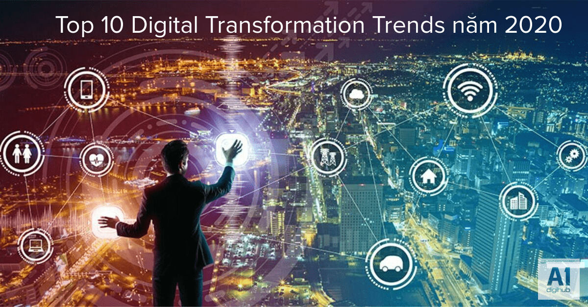Top 10 Digital Transformation Trends năm 2020