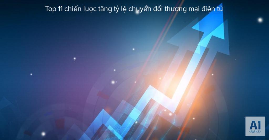 Top 11 chiến lược tăng tỷ lệ chuyển đổi thương mại điện tử