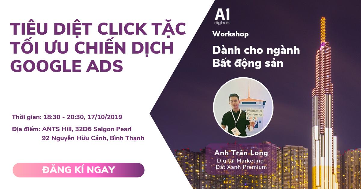 """Workshop: """"Tiêu diệt click tặc - Tối ưu Google Ads dành cho ngành Bất động sản"""""""