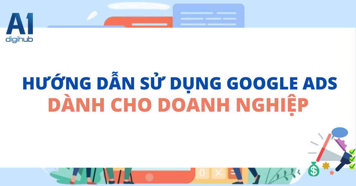 Google Ads là gì? Hướng dẫn sử dụng Google Ads dành cho doanh nghiệp